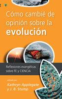 Cómo cambié de opinión sobre la evolución - Kathryn Applegate, J.B. Stump