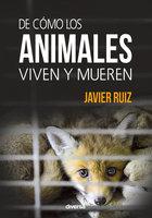 De cómo los animales viven y mueren - Javier Ruiz