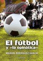 """El fútbol y """"la opinática"""" - Manuel Rodríguez García"""