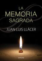 La memoria sagrada - Juan Luis Llácer