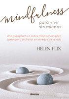 Mindfulness para vivir sin miedos - Helen Flix