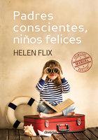 Padres conscientes, niños felices - Helen Flix