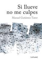 Si llueve no me culpes - Manuel Gutiérrez Tutor