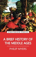 A Brief History of the Middle Ages - Philip Myers