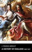 A History of England 1689-1837 - J. Franck Bright
