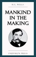 Mankind in the Making - H.G. Wells