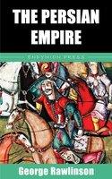 The Persian Empire - George Rawlinson