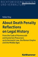 About Death Penalty. Reflections on Legal History: From the Code of Hammurabi and Sumerian Precursors up to Gemanic Law, the Roman Empire and the Middle Ages - Volker Krey