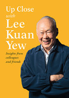 Up Close with Lee Kuan Yew - Insights from colleagues and friends - Various
