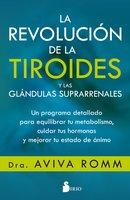 La revolución de la tiroides y las glándulas suprarrenales - Dra. Aviva Romm
