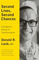Second Lives, Second Chances - Donald R. Laub