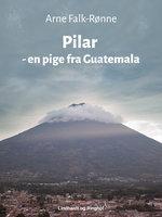 Pilar - en pige fra Guatemala - Arne Falk-Rønne