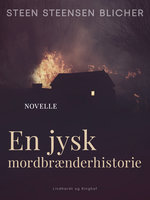 En jysk mordbrænderhistorie - Steen Steensen Blicher