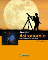 Aprender astronomía con 100 ejercicios prácticos - Jordi Lopesino Corral
