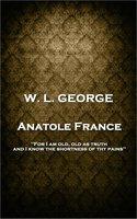 Anatole France - W. L. George