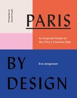 Paris by Design: An Inspired Guide to the City's Creative Side - Eva Jørgensen