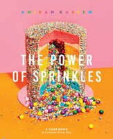 The Power of Sprinkles: A Cake Book by the Founder of Flour Shop - Amirah Kassem