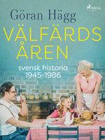 Välfärdsåren : svensk historia 1945-1986 - Göran Hägg