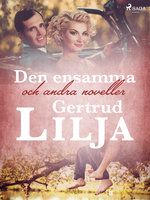 Den ensamma och andra noveller - Gertrud Lilja