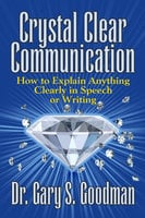 Crystal Clear Communication - How to Explain Anything Clearly in Speech or Writing - Gary S. Goodman