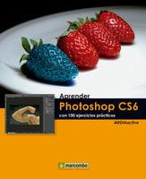 Aprender Photoshop CS6 con 100 ejercicios prácticos - MEDIAactive