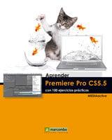 Aprender Premiere Pro CS5.5 con 100 ejercicios prácticos - MEDIAactive