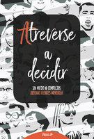Atreverse a decidir - Antonio Fuentes Mendiola