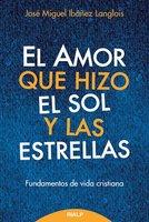 El amor que hizo el sol y las estrellas - José Miguel Ibáñez Langlois