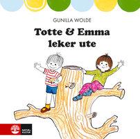 Totte och Emma leker ute - Gunilla Wolde