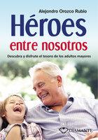 Héroes entre nosotros - Alejandro Orozco Rubio