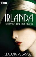 Irlanda. Luchando por una pasión - Claudia Velasco
