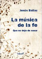 La música de la fe - Jesús Ballaz