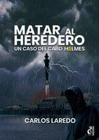 Matar al heredero - Carlos Laredo