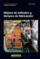 Mejora de métodos y tiempos de fabricación - José Agustín Cruelles Ruíz