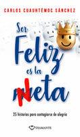 Ser feliz es la meta - Carlos Cuauhtémoc Sánchez