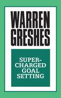 Super-Charged Goal Setting - Warren Greshes