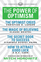 The Power of Optimism - The Optimist Creed; The Magic of Believing; The Secret Door to Success; How to Attract Good Luck - Florence Scovel Shinn, Claude M. Bristol, Christian D. Larson, A.H.Z. Carr