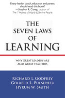 The Seven Laws of Learning: Why Great Leaders Are Also Great Teachers - Richard L. Godfrey
