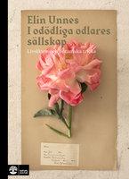 I odödliga odlares sällskap : livsläxor och botaniska tricks - Elin Unnes
