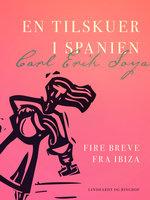 En tilskuer i Spanien. Fire breve fra Ibiza - Carl Erik Soya