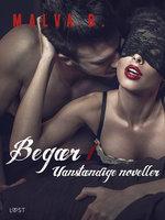 Begær 1: Uanstændige noveller - Malva B.