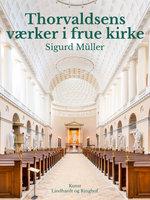 Thorvaldsens værker i frue kirke - Sigurd Müller
