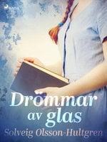 Drömmar av glas - Solveig Olsson Hultgren