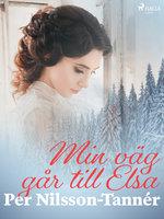 Min väg går till Elsa - Per Nilsson Tannér