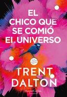 El chico que se comió el universo - Trent Dalton