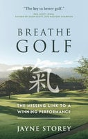 Breathe GOLF: The Missing Link to a Winning Performance - Jayne Storey