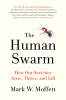 Human Swarm: How Our Societies Arise, Thrive, and Fall - Mark W. Moffett