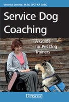 Service Dog Coaching: A Guide for Pet Dog Trainers - Veronica Sanchez