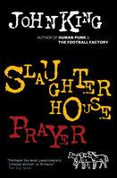 Slaughterhouse Prayer - John King