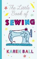 The Little Book of Sewing - Karen Ball